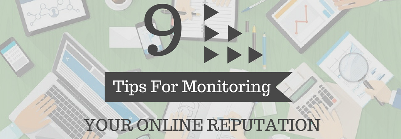 9 Tips For Monitoring Your Online Reputation
