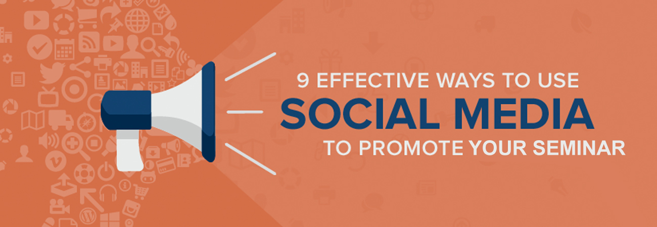 Effective Ways to Use Social Media to Promote Your Seminar