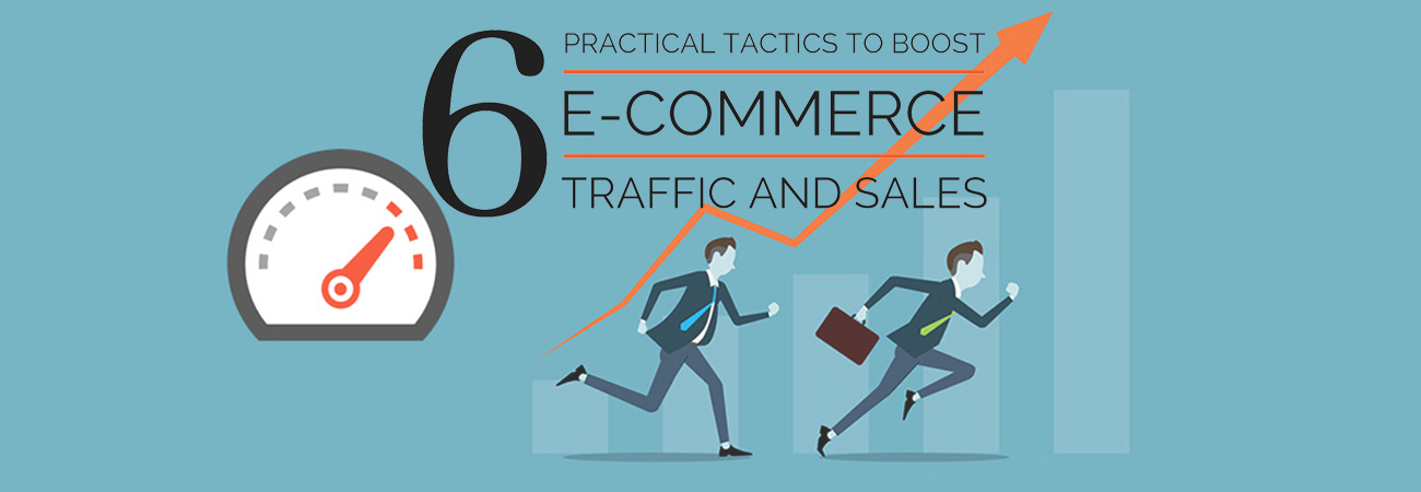 6 Practical Tactics to Boost E-commerce Traffic and Sales
