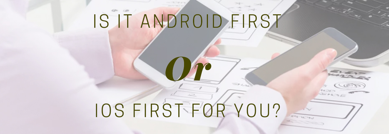 Android vs iOS: Which Platform to Develop First?