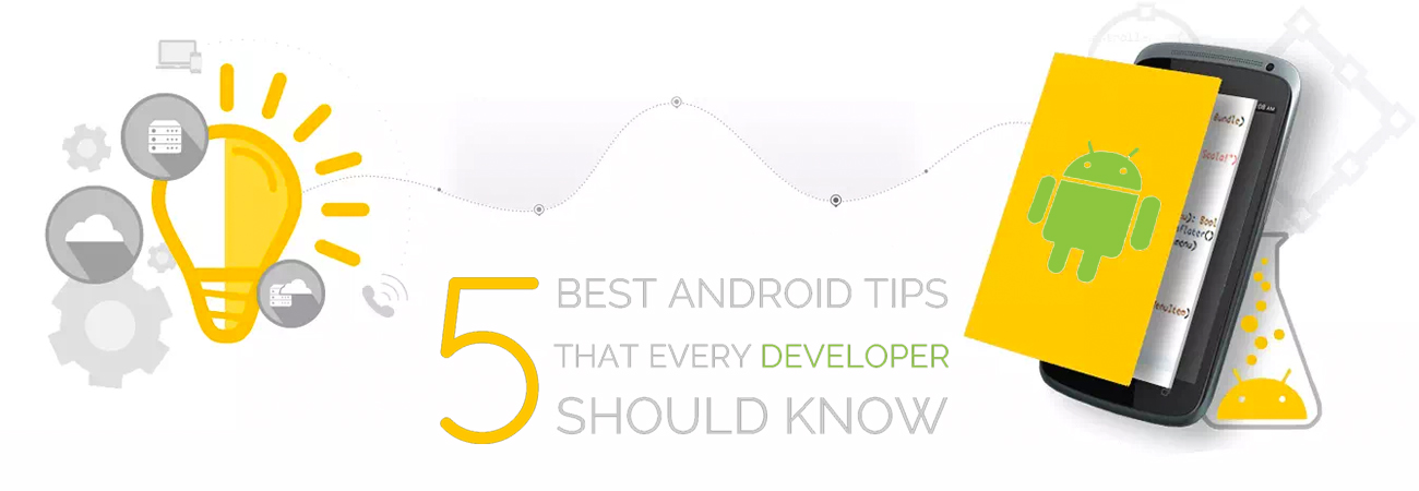 5 Best Android Tips that Every Developer Should Know