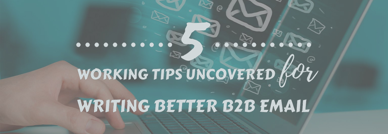 5 working tips Uncovered for Writing Better B2B Email.