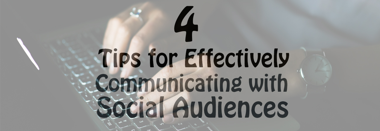 4 Tips for Effectively Communicating with Social Audiences