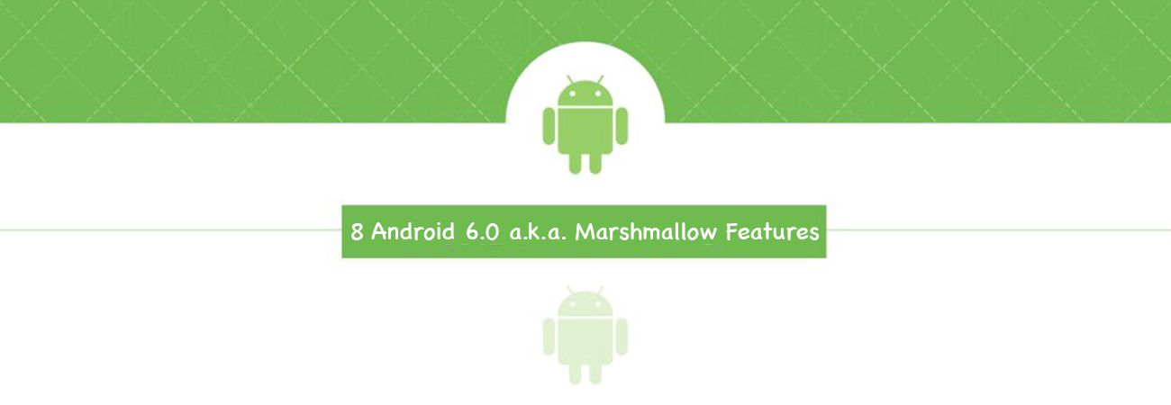8 Android 6.0 a.k.a. Marshmallow Features