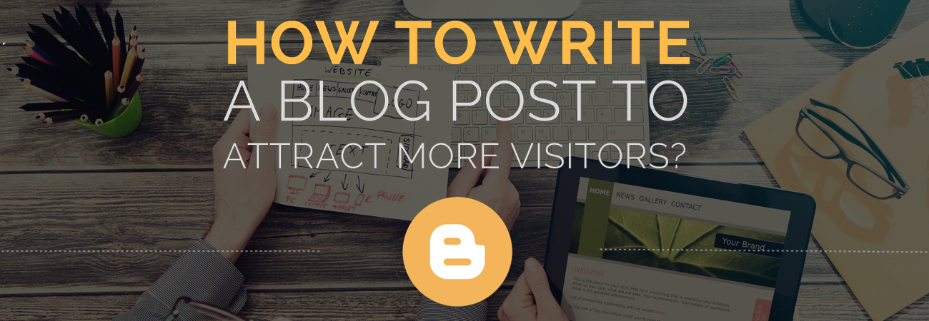 How to Write a Blog Post to attract more Visitors