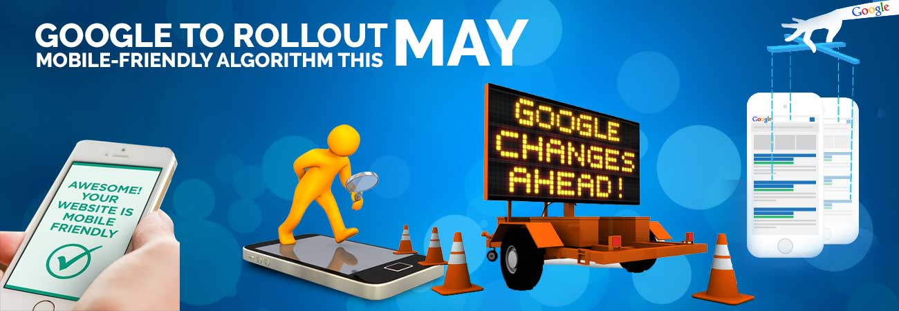 Google to Rollout Mobile-friendly Algorithm this May